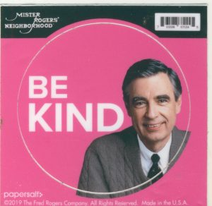 "Be Kind"" Mister Roger's Neighborhood"